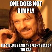 Take A Seat Meme - one does not simply let siblings take the front seat of the car