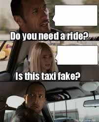 Funny Rock Memes - meme maker do you need a ride is this taxi fake