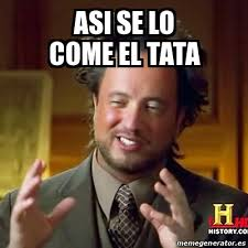 Tata Meme - meme ancient aliens asi se lo come el tata 22646209