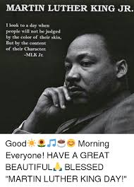 Martin Luther King Day Meme - martin luther king jr i look to a day when people will not be judged