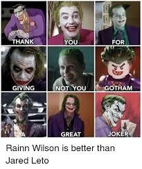 Jared Leto Meme - thank you for givingnot you gotham great joker rainn wilson is