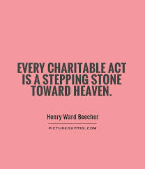 every charitable act is a stepping toward heaven picture quotes