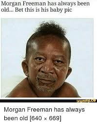Old Baby Meme - 25 best memes about funny morgan freeman funny morgan freeman