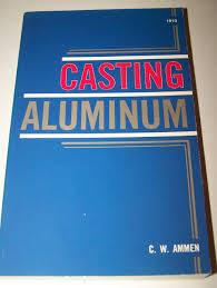 casting aluminum c w ammen 9780830619108 amazon com books