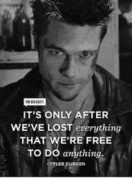 Tyler Durden Meme - the bigquote it s only after we ve lost everything that we re free