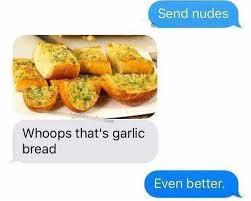 Garlic Bread Meme - dopl3r com memes send nudes whoops thats garlic bread even better