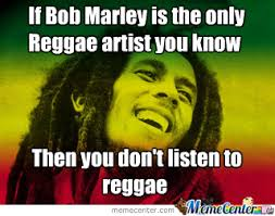 Reggae Meme - reggae is more than bob marley by baz412 meme center