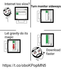Download Memes Pictures - internet too slow r turn monitor sideways downloading let gravity