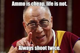Cheap Meme - ammo is cheap life is not always shoot twice meme