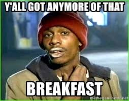 Breakfast Meme - y all got anymore of that breakfast ya ll got any more of them