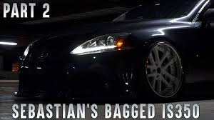 lexus is350 f sport austin sebastian u0027s bagged lexus is350 part 2 youtube