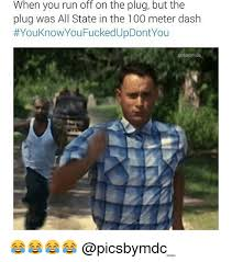 All State Meme - when you run off on the plug but the plug was all state in the 100