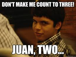 How To Make A Meme With Two Pictures - don t make me count to three juan two mexicant quickmeme
