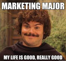 Meme Marketing - marketing major my life is good really good marketing quickmeme