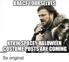 So Original Meme - braceyourselves kevin spacey haloween costume posts are coming so