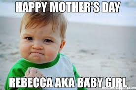 Rebecca Meme Images - happy mother s day rebecca aka baby girl meme success kid original