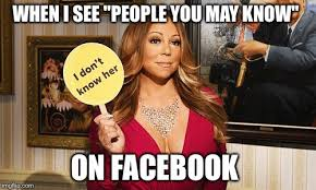 Mariah Carey Meme - when i see people you may know on facebook imgflip