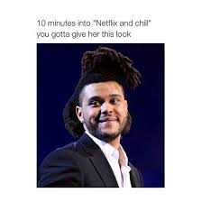 The Weeknd Memes - funny meme the weeknd netflix and chill image 3671357 by