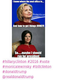 Monica Lewinsky Meme - i know where the oval office is and how to get things done