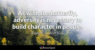 as with the butterfly adversity is necessary to build character