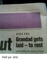 Sex Fail Meme - sex fail grandad gets laid to rest awidower 86 choked to death