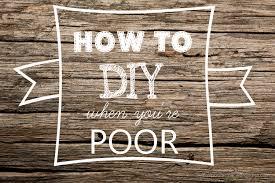 how to diy when you u0027re poor u2013 poor as folk