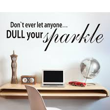 Sparkle Wall Decor Don U0027t Ever Let Anyone Dull Your Sparkle Home Decoration