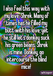 The Blind Mice I Also Feel This Way With My Love Shrek Many Of Times Has He
