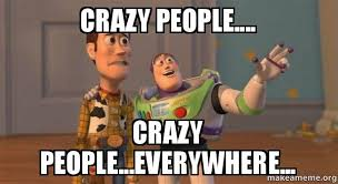 Crazy People Meme - crazy people crazy people everywhere buzz and woody