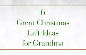 the art of giving 6 great christmas gift ideas for grandma
