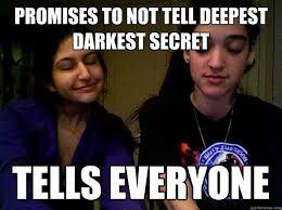 Meme Secret - promises to not tell deepest darkest secret tells everyone weird