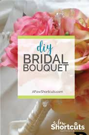 Diy Bridal Bouquet Diy Bridal Bouquet A Few Shortcuts
