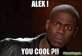 Meme Cool - alex you cool meme kevin hart the hell 10973 memeshappen