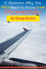 5 reasons why you need to momondo for cheap airfare the