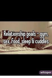 Gym Relationship Memes - relationship goals gym sex food sleep g cuddles whisper food