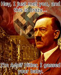 Call Me Maybe Meme - adolf hitler gassed your baby call me maybe know your meme
