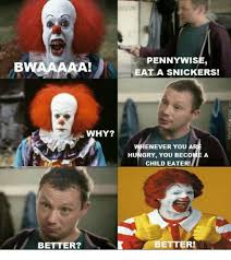 Eat A Snickers Meme - why better pennywise eat a snickers enever you a hungry you