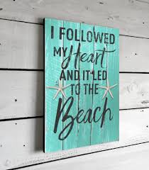 beachy signs i followed my heart printed sign on wood 11x16 could