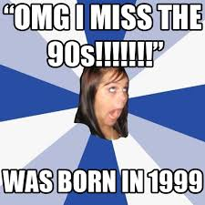 90s Meme - missing the 90s viral viral videos