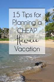 hawaii for cheap yes it s totally possible in 2015 and 2016 we