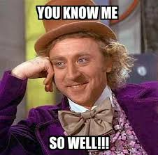 You Know Meme - condescending wonka you know me so well meme explorer