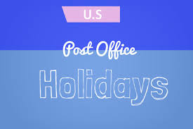 usps holidays 2018 when are post office holidays usps
