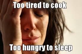 Too Tired Meme - too tired to cook too hungry to sleep memes and comics