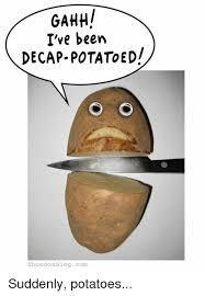 Funny Potato Memes - 25 best memes about suddenly potatoes suddenly potatoes memes