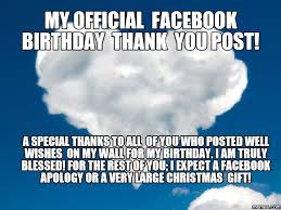 Birthday Memes For Facebook - my official facebook birthday thank you post a special thanks to
