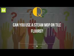 can you use a steam mop on tile floors