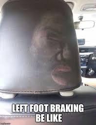 Foot Meme - left foot braking meme