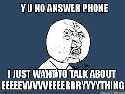 Yu No Meme Generator - meme creator y u no answer phone i just want to talk about