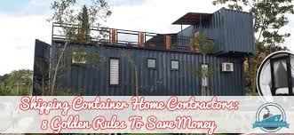shipping container homes plans shipping container home contractors 8 golden rules to save money