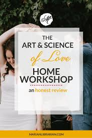 the art and science of love home workshop an honest review